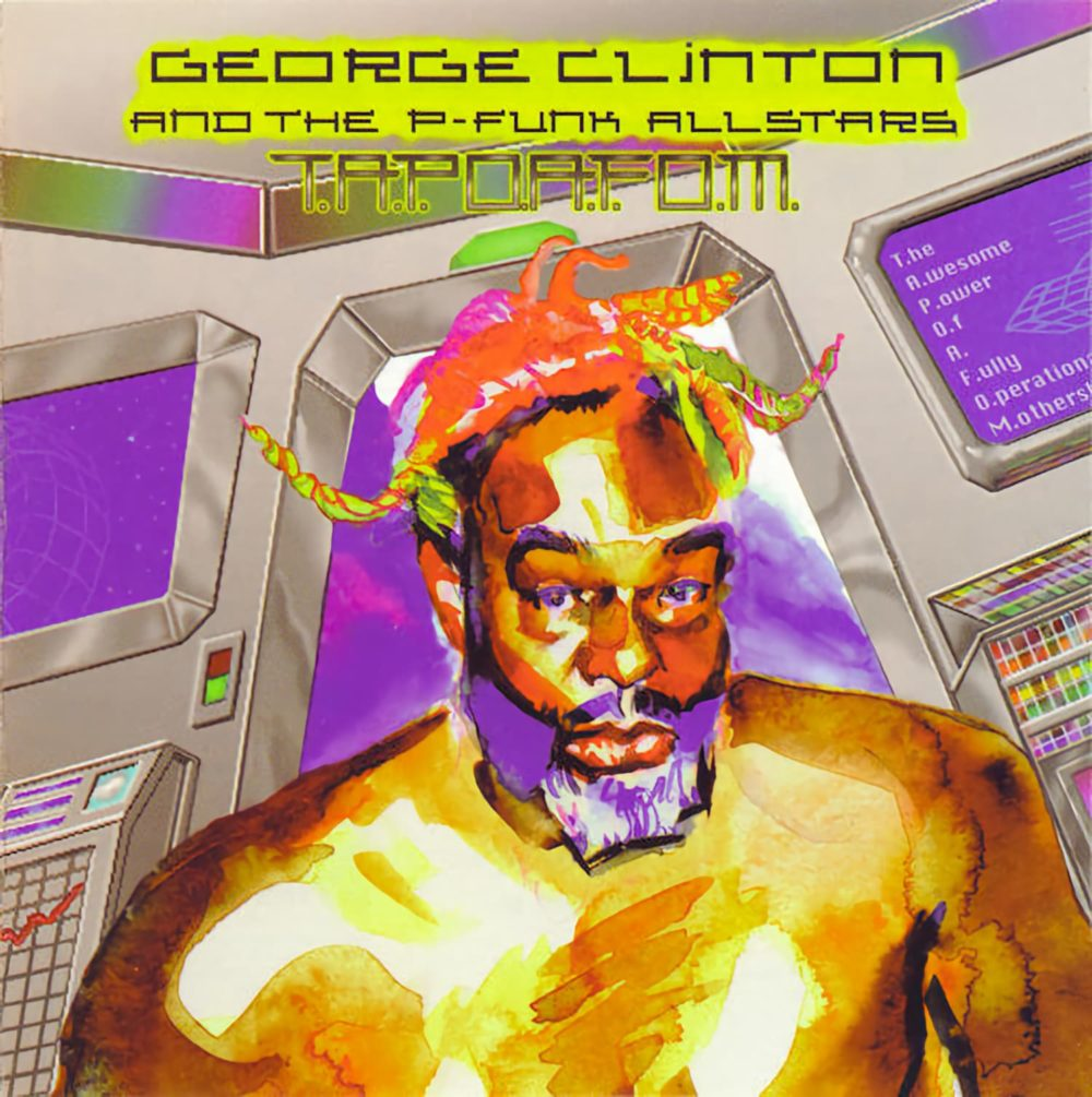 George Clinton & The P-Funk All Stars - T.A.P.O.A.F.O.M.