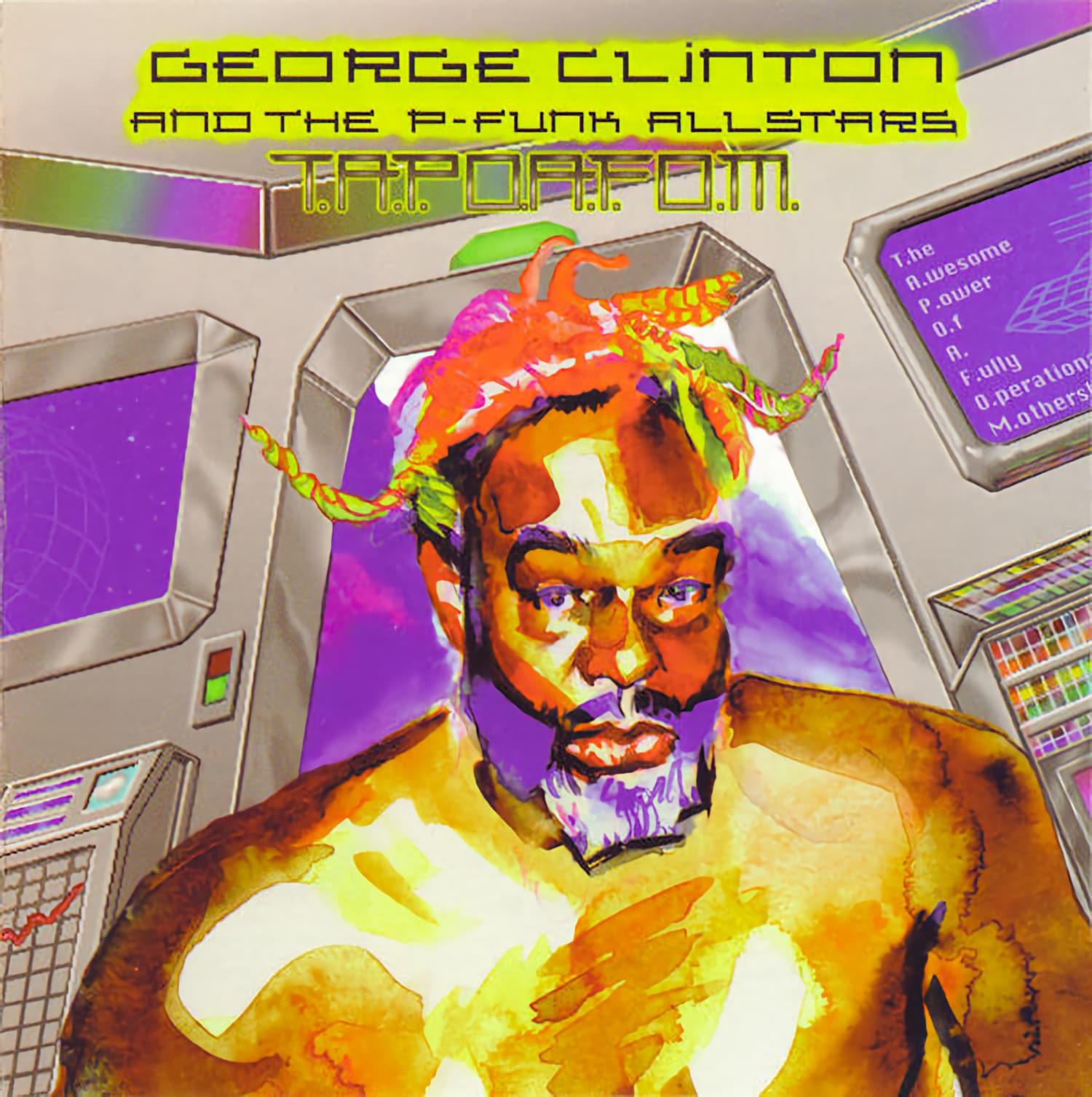 George Clinton & The P-Funk All Stars - T.A.P.O.A.F.O.M.